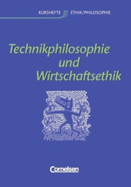 Technikphilosophie und Wirtschaftsethik. Allgemeine Ausgabe als Buch