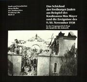 Das Schicksal der Freiburger Juden am Beispiel des Kaufmanns Max Mayer und die Ereignisse des 9./10. November 1938