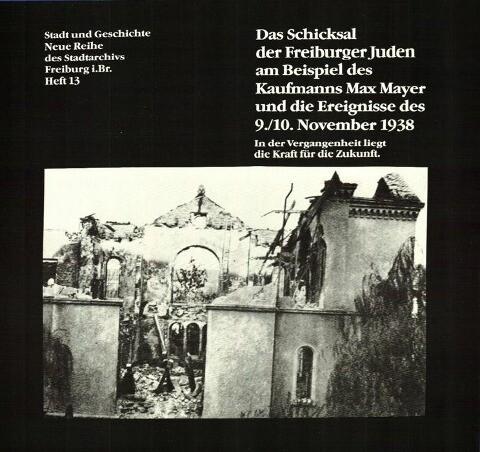 Das Schicksal der Freiburger Juden am Beispiel des Kaufmanns Max Mayer und die Ereignisse des 9./10. November 1938 als Buch