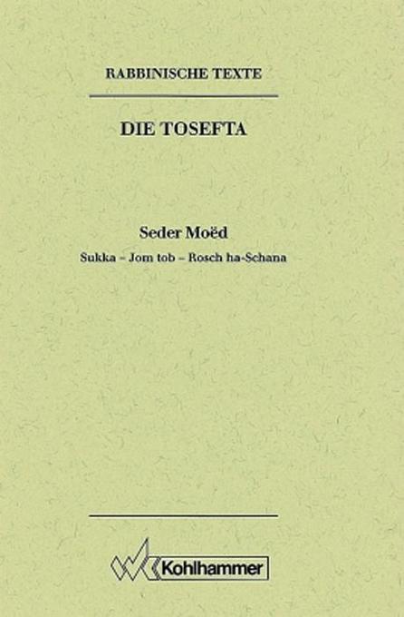 Rabbinische Texte. Erste Reihe. Bd. II/3. Sukka - Jom tob - Rosch ha-Schana als Buch