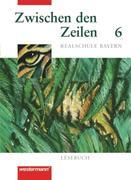 Zwischen den Zeilen 6. Lesebuch für bayerische Realschulen