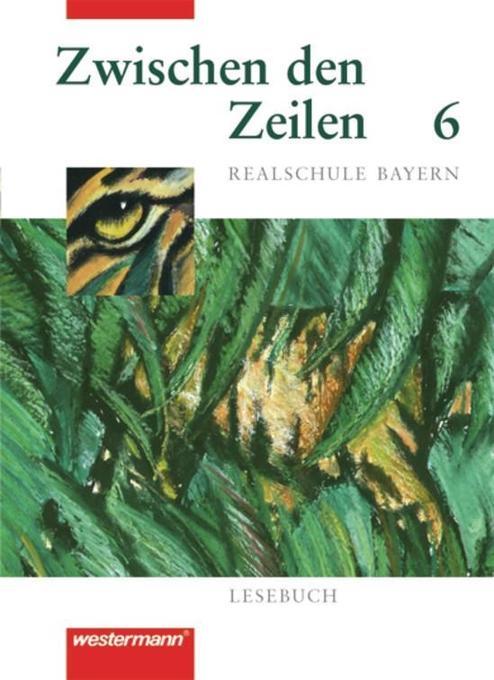Zwischen den Zeilen 6. Lesebuch für bayerische Realschulen als Buch