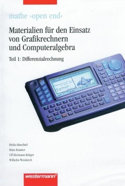 """Mathe """"open end"""" - Materialien für den Einsatz von Grafikrechnern und Computeralgebra als Buch"""
