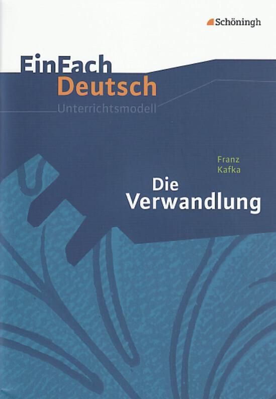 EinFach Deutsch Unterrichtsmodelle: Franz Kafka: Die Verwandlung: Gymnasiale Oberstufe als Buch
