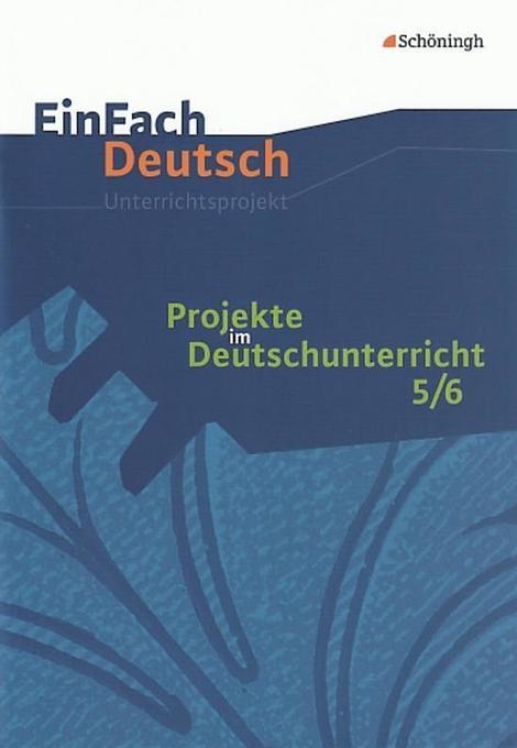 Projekte im Deutschunterricht 1: Jahrgangsstufen 5/6EinFach Deutsch Unterrichtsmodelle als Buch