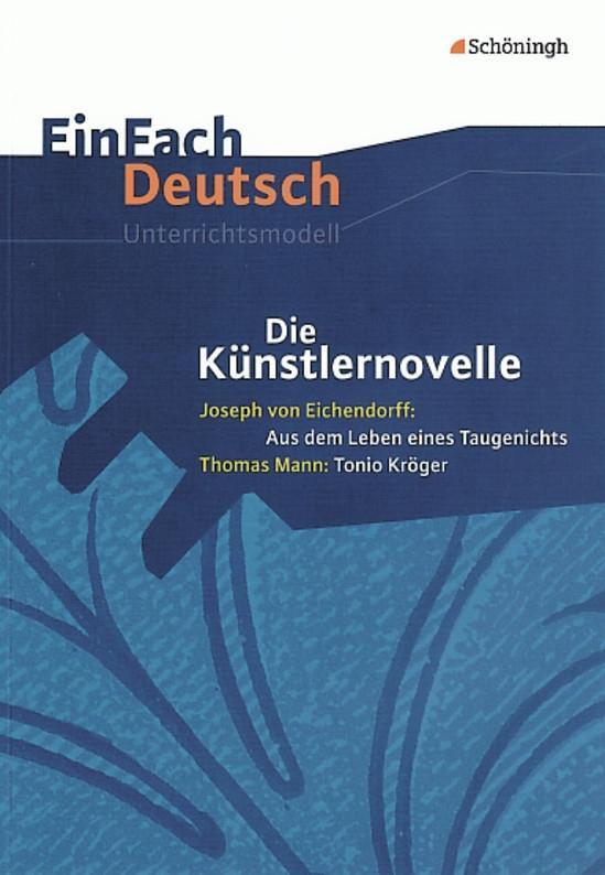Die Künstlernovelle - Joseph von Eichendorff: Aus dem Leben eines Taugenichts - Thomas Mann: Tonio Kröger: Gymnasiale Oberstufe als Buch