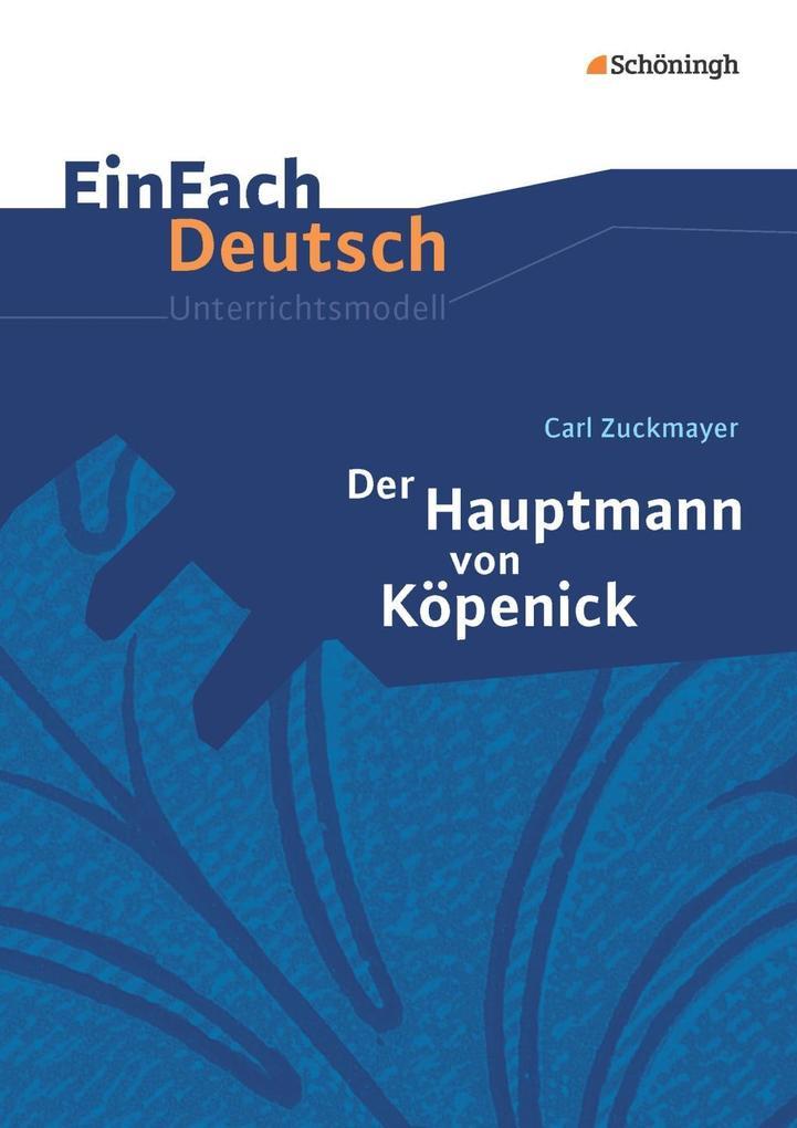 Der Hauptmann von Köpenick: Klassen 8 - 10. EinFach Deutsch Unterrichtsmodelle als Buch