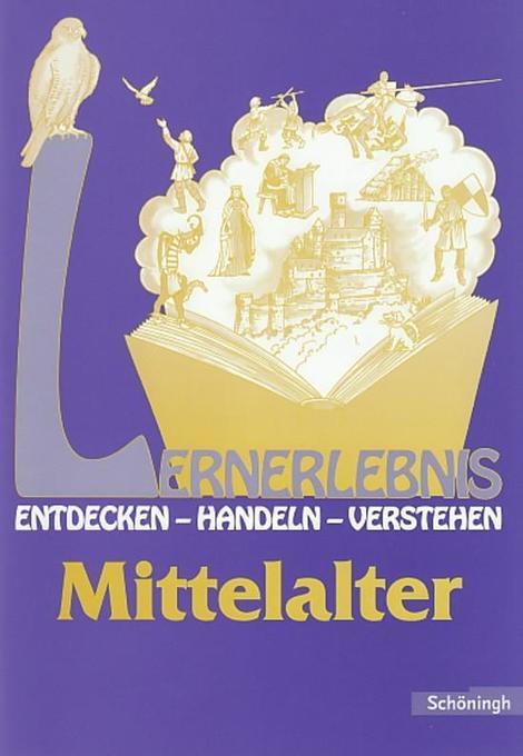 Lernerlebnis Geschichte. Mittelalter als Buch