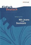 Mit Jeans in die Steinzeit: Klassen 5 - 7: EinFach Deutsch Unterrichtsmodelle