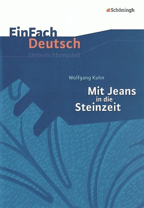 Mit Jeans in die Steinzeit: Klassen 5 - 7: EinFach Deutsch Unterrichtsmodelle als Buch