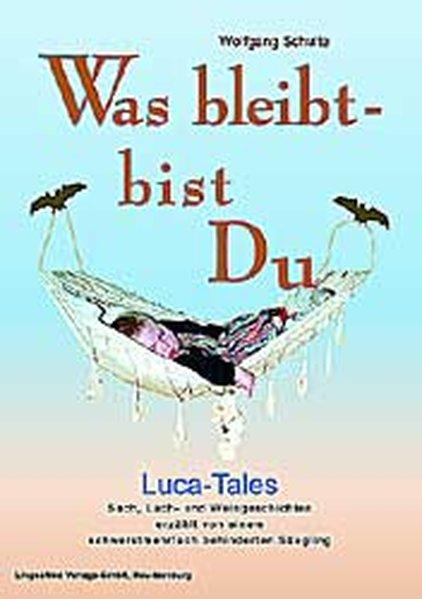 Was bleibt - bist Du: LUCA-Tales als Buch