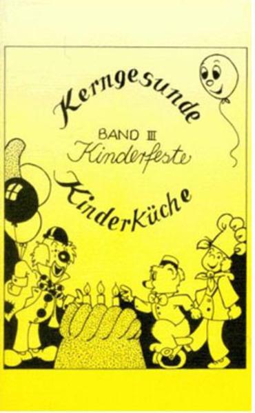 Kerngesunde Kinderküche 3. Kinderfeste als Buch