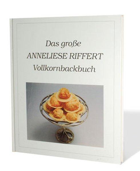 Das grosse Anneliese Riffert Vollkornbackbuch als Buch