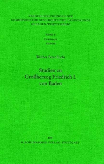 Studien zu Großherzog Friedrich I. von Baden als Buch