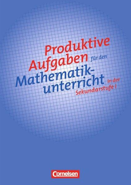 Produktive Aufgaben für den Mathematikunterricht in der Sekundarstufe I als Buch