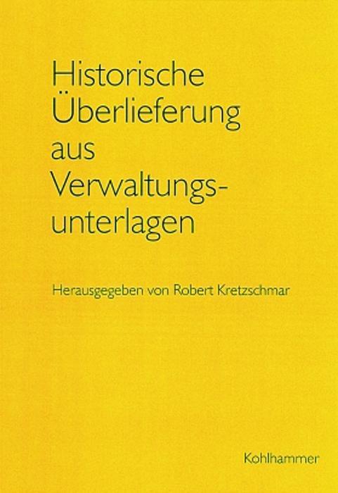 Historische Überlieferung aus Verwaltungsunterlagen als Buch