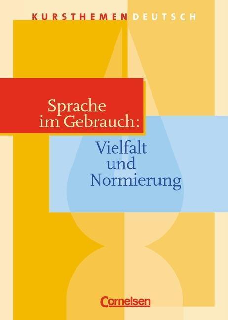 Kursthemen Deutsch. Sprache im Gebrauch: Vielfalt und Normierung. Schülerband als Buch
