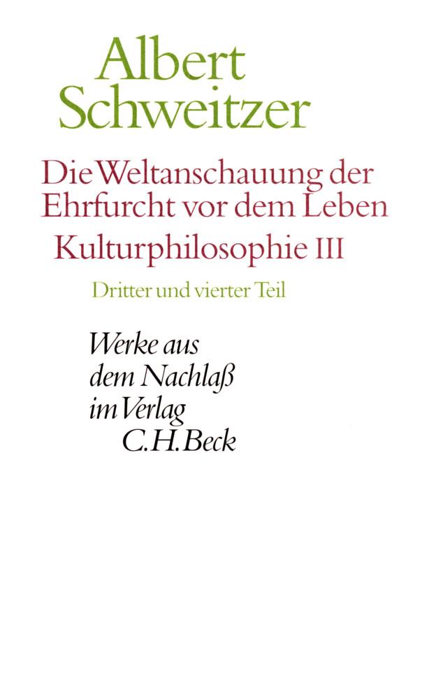 Werke aus dem Nachlaß / Die Weltanschauung der Ehrfurcht vor dem Leben. Kulturphilosophie III als Buch