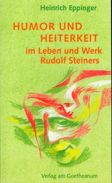 Humor und Heiterkeit im Leben und Werk Rudolf Steiners als Buch