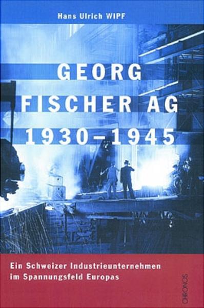 Georg Fischer AG 1930 - 1945 als Buch