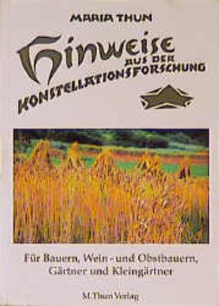 Hinweise aus der Konstellationsforschung für Bauern, Weinbauern, Gärtner und Kleingärtner als Buch