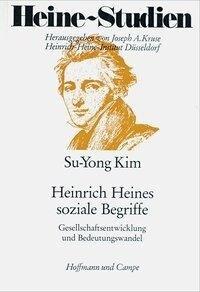 Heinrich Heines soziale Begriffe Gesellschaftsentwicklung und Bedeutungswandel als Buch