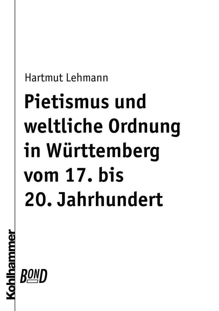 Pietismus und weltliche Ordnung in Württemberg vom 17. bis 20. Jahrhundert. BonD als Buch