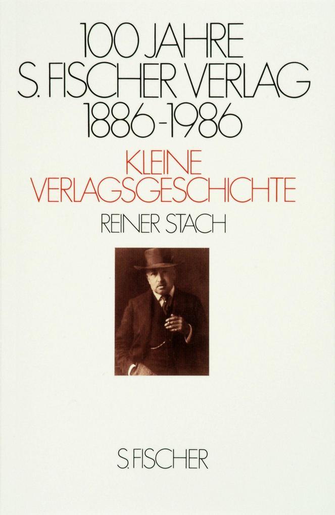 Hundert Jahre S. Fischer Verlag. 1886-1986. Kleine Verlagsgeschichte als Buch