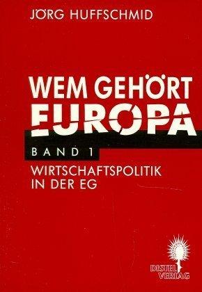 Wem gehört Europa I. Wirtschaftspolitik in der EG als Buch