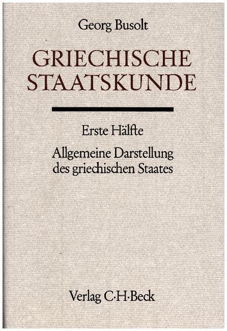 Griechische Staatskunde Erste Hälfte: Allgemeine Darstellung des griechischen Staates als Buch