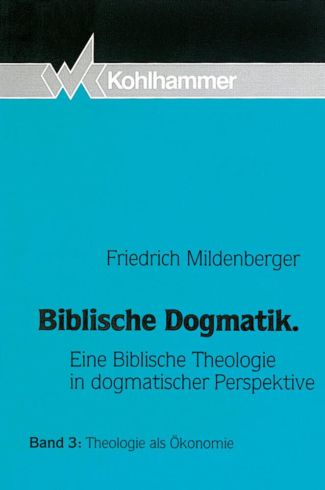 Biblische Dogmatik III. Theologie als Ökonomie als Buch