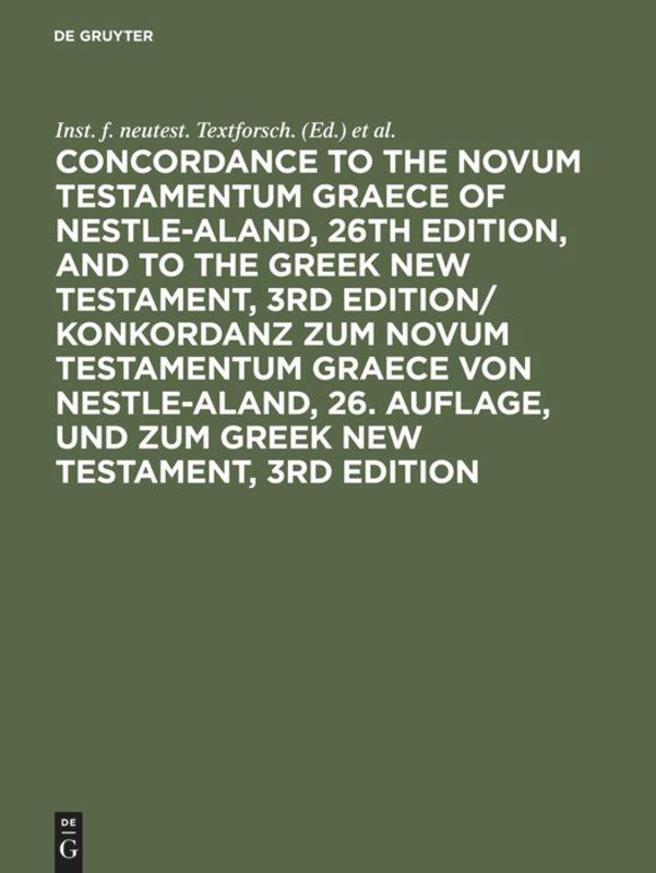 Concordance to the Novum Testamentum Graece of Nestle-Aland, 26th edition, and to the Greek New Testament, 3rd edition/ Konkordanz zum Novum Testamentum Graece von Nestle-Aland, 26. Auflage, und zum Greek New Testament, 3rd edition als Buch
