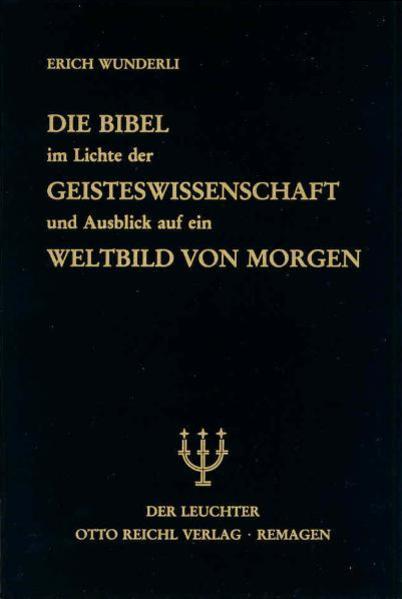 Die Bibel im Lichte der Geisteswissenschaft und Ausblick auf ein Weltbild von Morgen als Buch