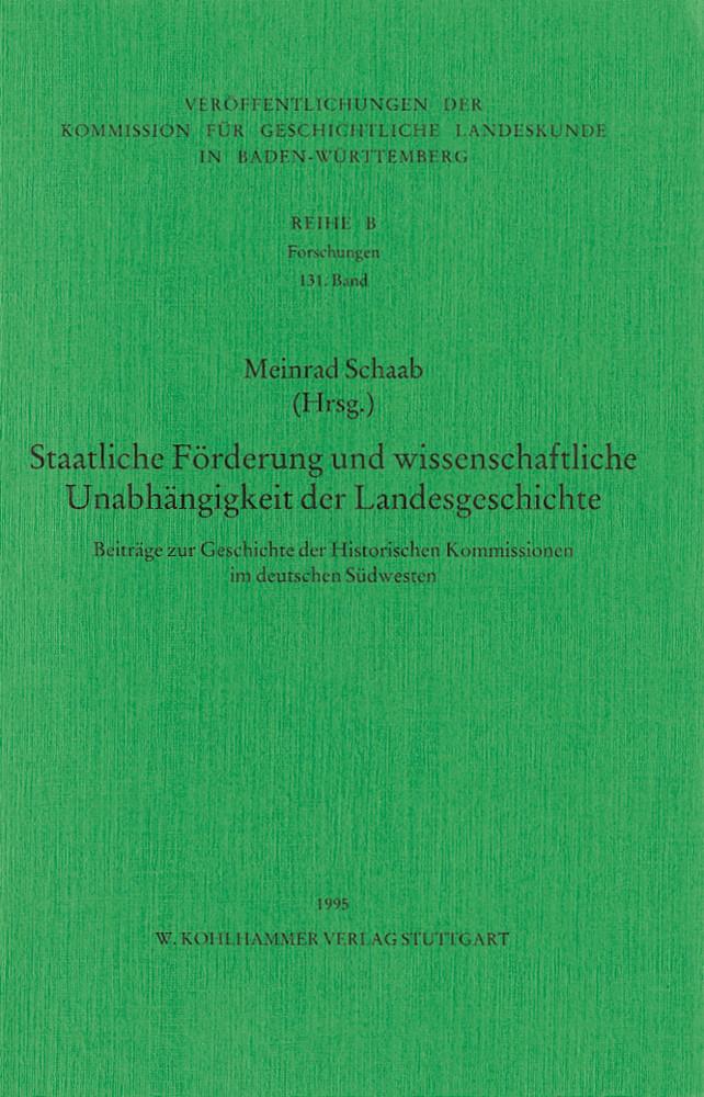 Staatlicher Auftrag und wissenschaftliche Unabhängigkeit der Landesgeschichte im deutschen Südwesten als Buch