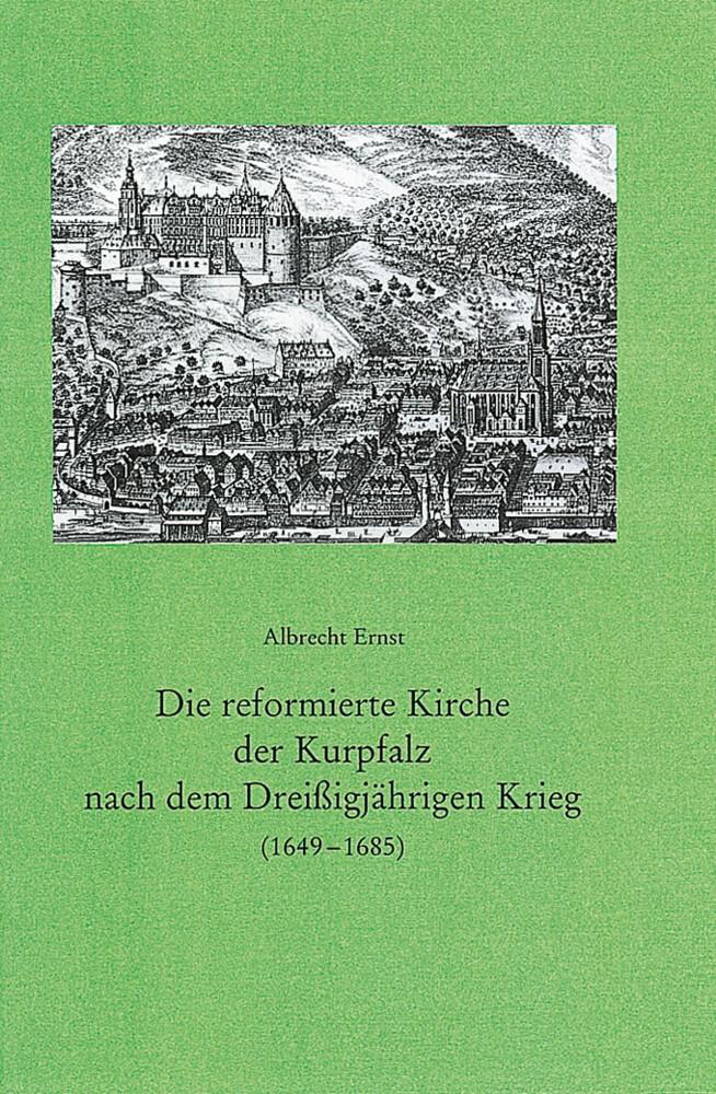 Die reformierte Kirche der Kurpfalz nach dem Dreißigjährigen Krieg (1649 - 1685) als Buch