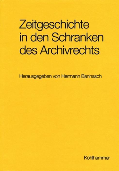 Das Recht auf Archivgutnutzung für die zeitgeschichtliche Forschung und seine Grenzen als Buch