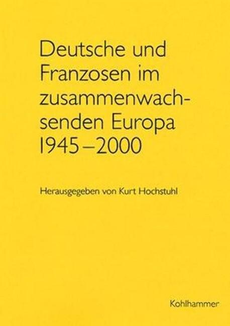 Deutsche und Franzosen im zusammenwachsenden Europa 1945-2000 als Buch