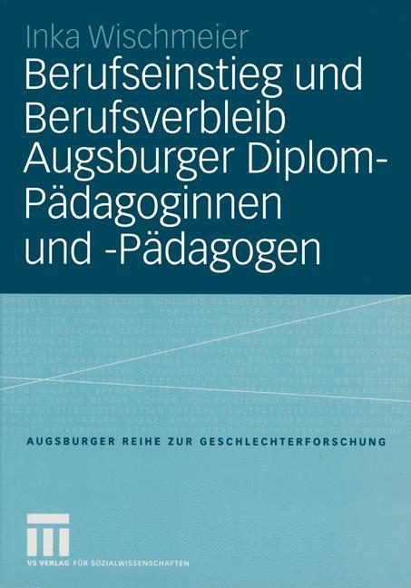 Berufseinstieg und Berufsverbleib Augsburger Diplom-Pädagoginnen und -Pädagogen als Buch