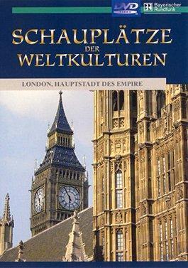 Schauplätze der Weltkulturen - London, Hauptstadt des Empire als DVD
