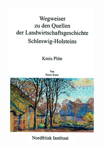 Wegweiser zu den Quellen der Landwirtschaftsgeschichte Schleswig-Holsteins als Buch