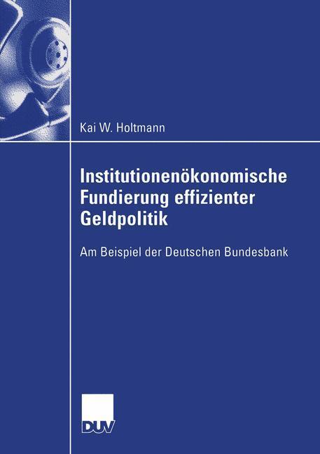 Institutionenökonomische Fundierung effizienter Geldpolitik als Buch