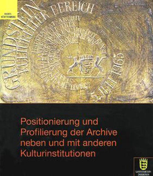 Positionierung und Profilierung der Archive neben und mit anderen Kulturinstitutionen als Buch
