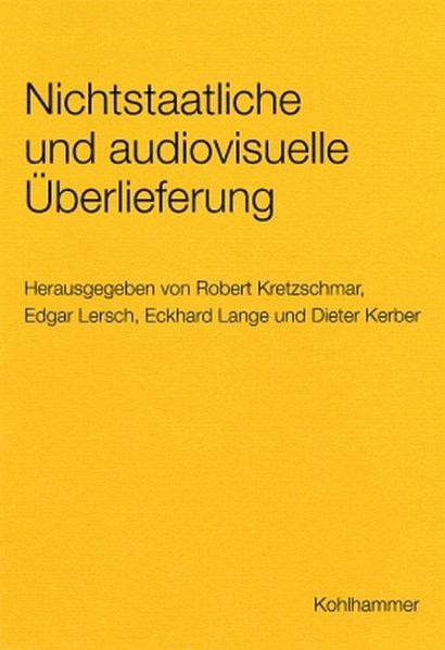 Nichtstaatliche und audiovisuelle Überlieferung. Gefährdungen und Lösungswege zur Sicherung als Buch