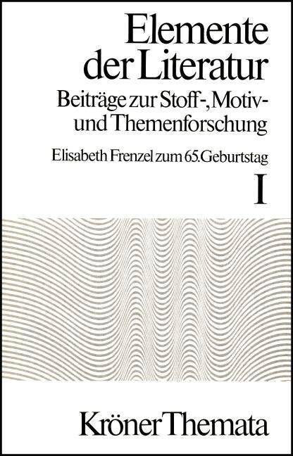 Elemente der Literatur. Beiträge zur Stoff-, Motiv- und Themenforschung als Buch