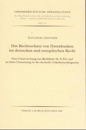 Der Rechtsschutz von Datenbanken im deutschen und europäischen Recht als Buch