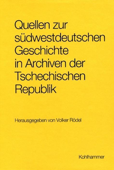 Quellen zur südwestdeutschen Geschichte in Archiven der Tschechischen Republik als Buch