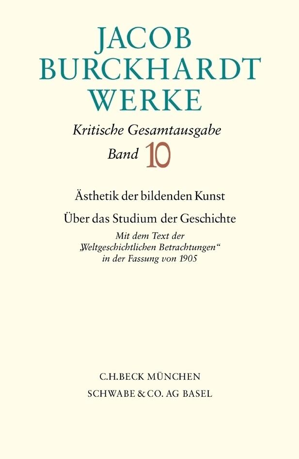 Jacob Burckhardt Werke Bd. 10: Ästhetik der bildenden Kunst - Über das Studium der Geschichte als Buch