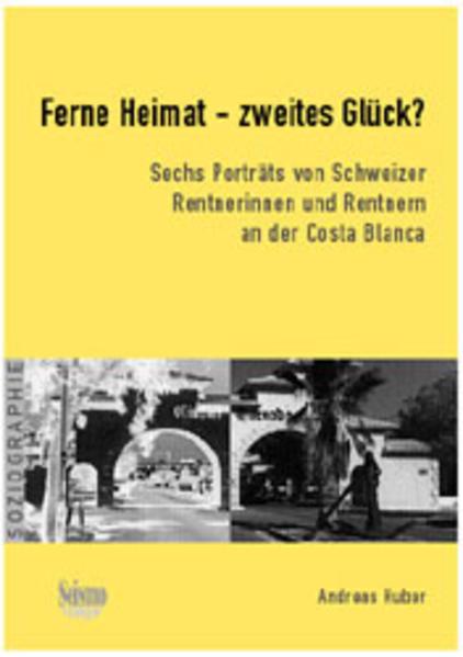 Ferne Heimat – zweites Glück? Sechs Porträts von Schweizer Rentnerinnen und Rentnern an der Costa Blanca als Buch