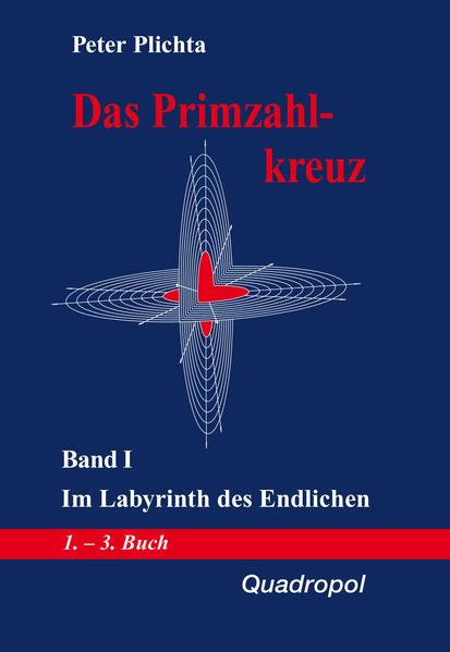 Das Primzahlkreuz 1. Im Labyrinth des Endlichen als Buch