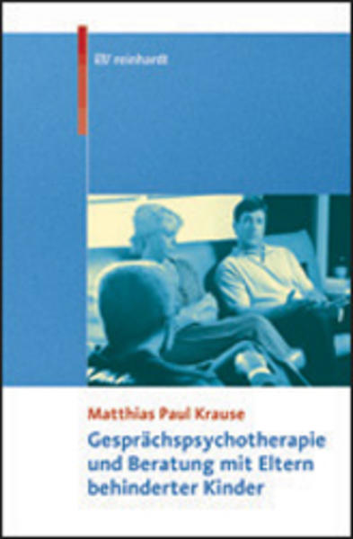 Gesprächspsychotherapie und Beratung mit Eltern behinderter Kinder als Buch